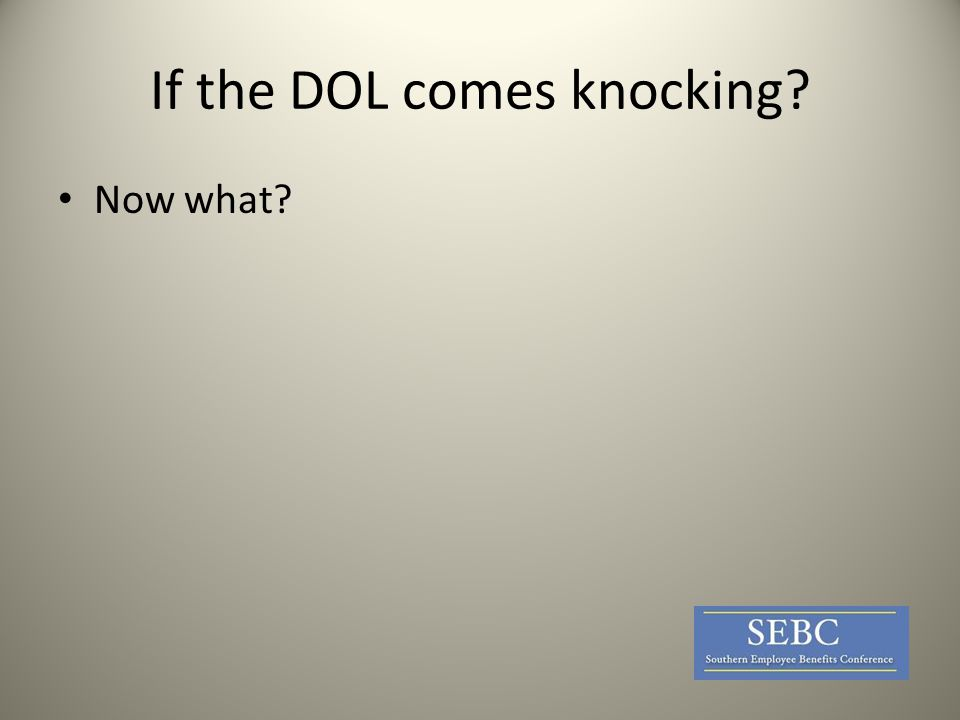 If the DOL comes knocking? Now what?