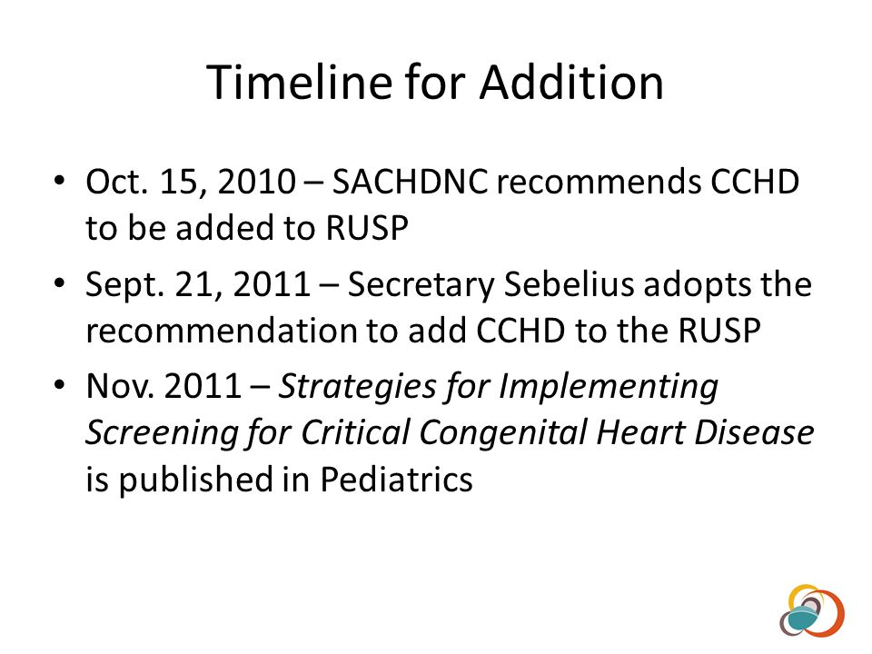 Timeline for Addition Oct. 15, 2010 – SACHDNC recommends CCHD to be added to RUSP Sept.