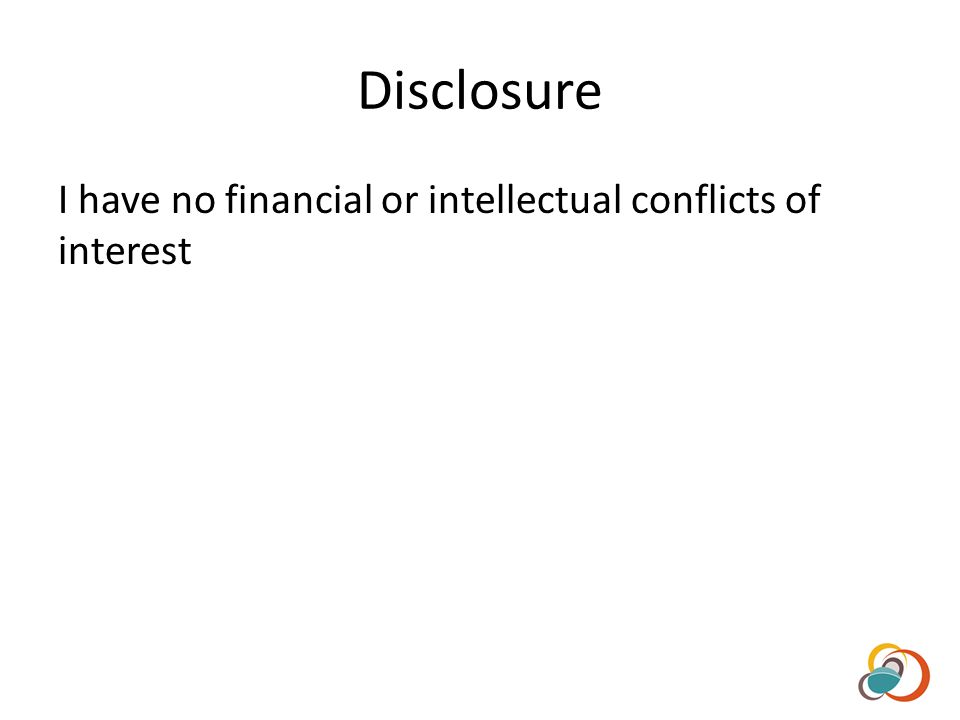 Disclosure I have no financial or intellectual conflicts of interest