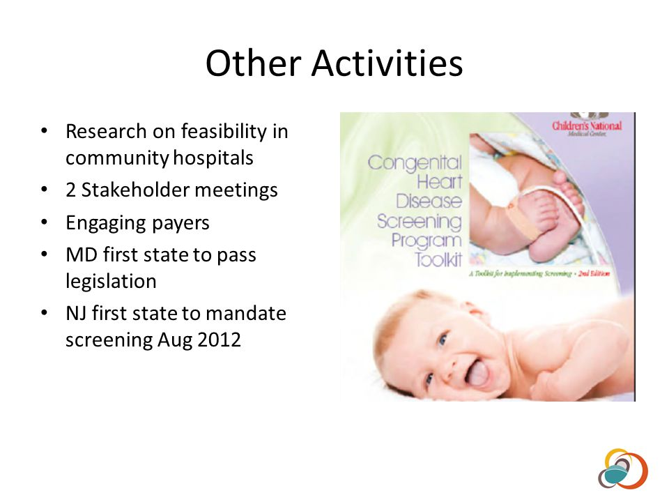Other Activities Research on feasibility in community hospitals 2 Stakeholder meetings Engaging payers MD first state to pass legislation NJ first state to mandate screening Aug 2012