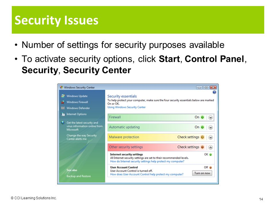 Security Issues Number of settings for security purposes available To activate security options, click Start, Control Panel, Security, Security Center © CCI Learning Solutions Inc.