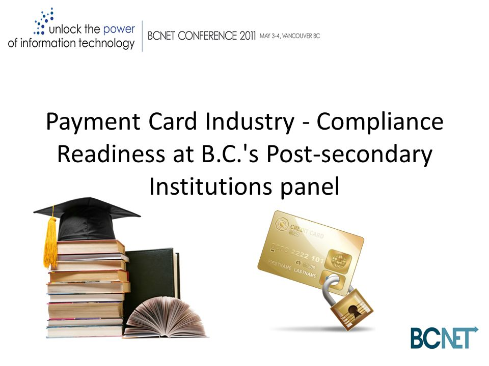 Payment Card Industry - Compliance Readiness at B.C. s Post-secondary Institutions panel
