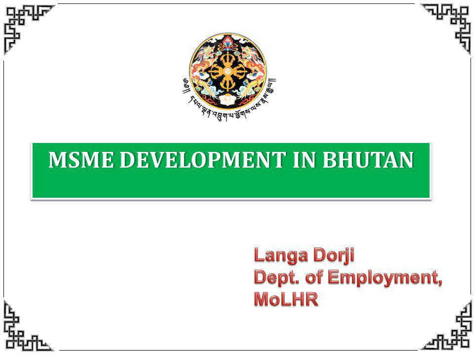 MSME DEVELOPMENT IN BHUTANMSME DEVELOPMENT IN BHUTAN