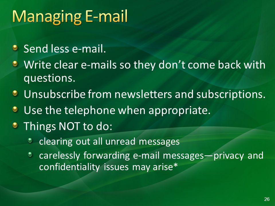 Send less e-mail. Write clear e-mails so they dont come back with questions.