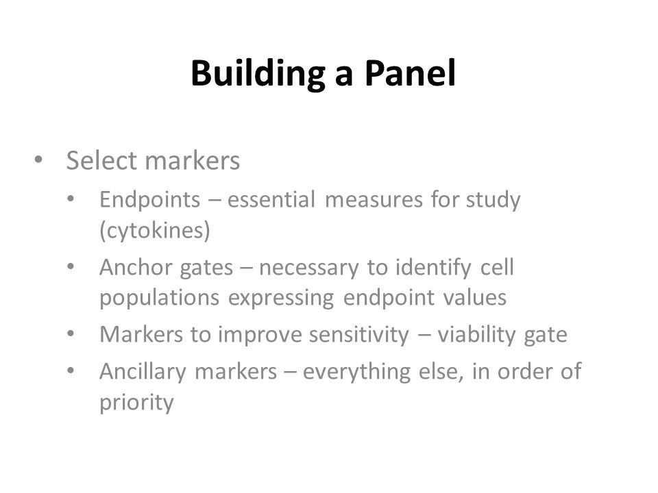 Select markers Endpoints – essential measures for study (cytokines) Anchor gates – necessary to identify cell populations expressing endpoint values M