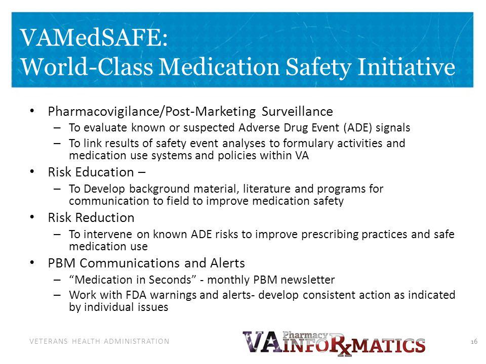 VETERANS HEALTH ADMINISTRATION VAMedSAFE: World-Class Medication Safety Initiative Pharmacovigilance/Post-Marketing Surveillance – To evaluate known o