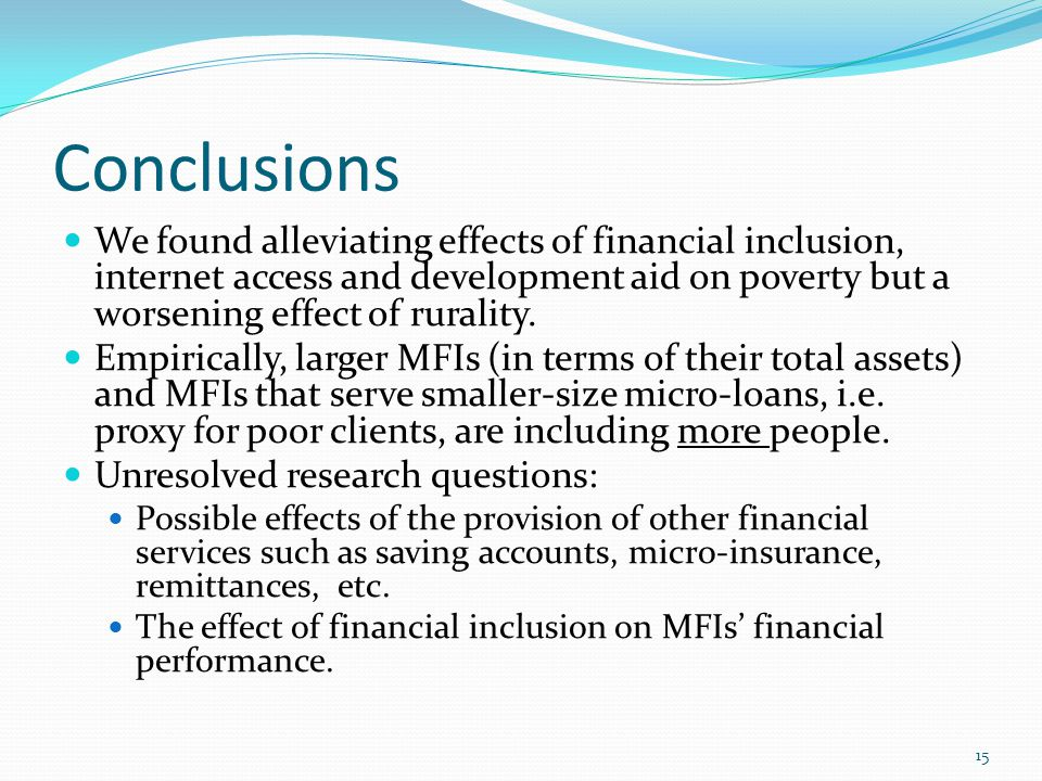 Conclusions 15 We found alleviating effects of financial inclusion, internet access and development aid on poverty but a worsening effect of rurality.