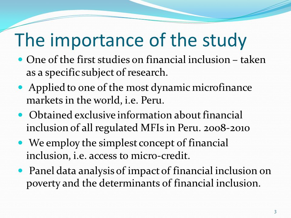 The importance of the study One of the first studies on financial inclusion – taken as a specific subject of research.