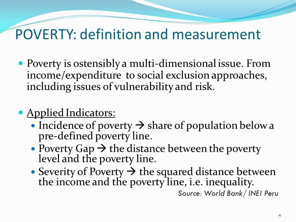 POVERTY: definition and measurement Poverty is ostensibly a multi-dimensional issue.