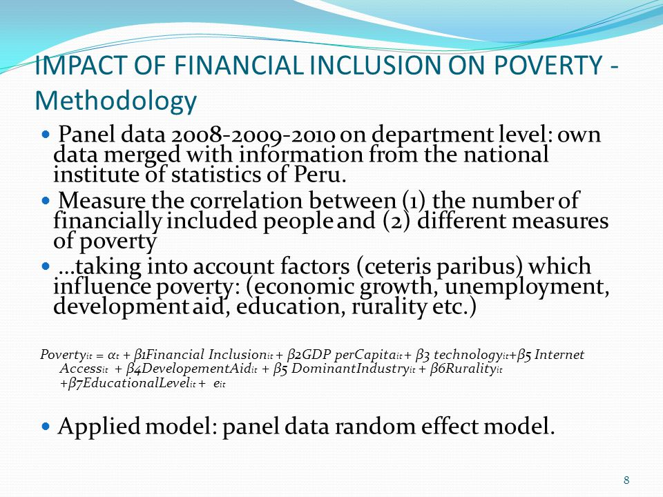 IMPACT OF FINANCIAL INCLUSION ON POVERTY - Methodology Panel data 2008-2009-2010 on department level: own data merged with information from the national institute of statistics of Peru.