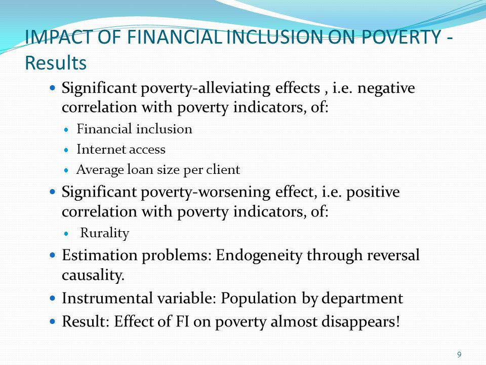IMPACT OF FINANCIAL INCLUSION ON POVERTY - Results Significant poverty-alleviating effects, i.e. negative correlation with poverty indicators, of: Fin