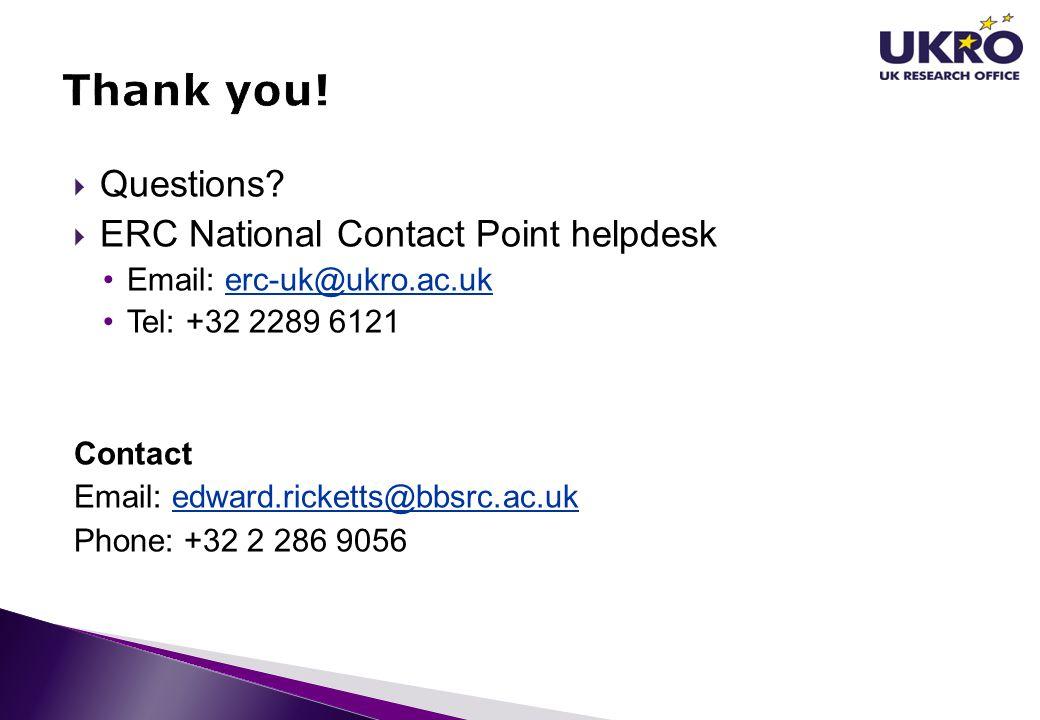 Questions? ERC National Contact Point helpdesk Email: erc-uk@ukro.ac.ukerc-uk@ukro.ac.uk Tel: +32 2289 6121 Contact Email: edward.ricketts@bbsrc.ac.uk