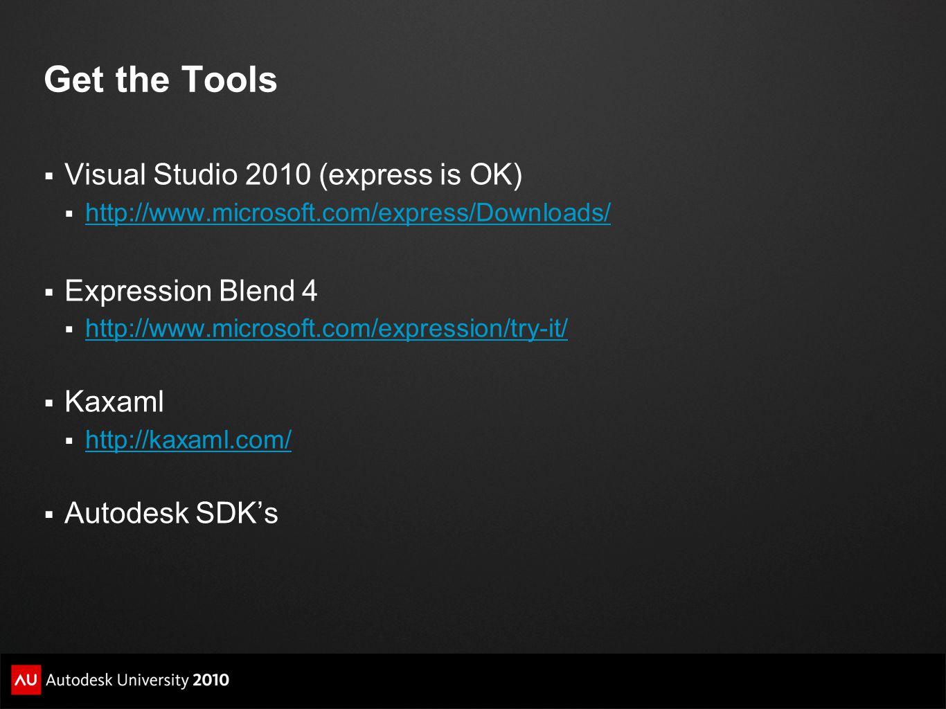 Get the Tools Visual Studio 2010 (express is OK) http://www.microsoft.com/express/Downloads/ Expression Blend 4 http://www.microsoft.com/expression/try-it/ Kaxaml http://kaxaml.com/ Autodesk SDKs