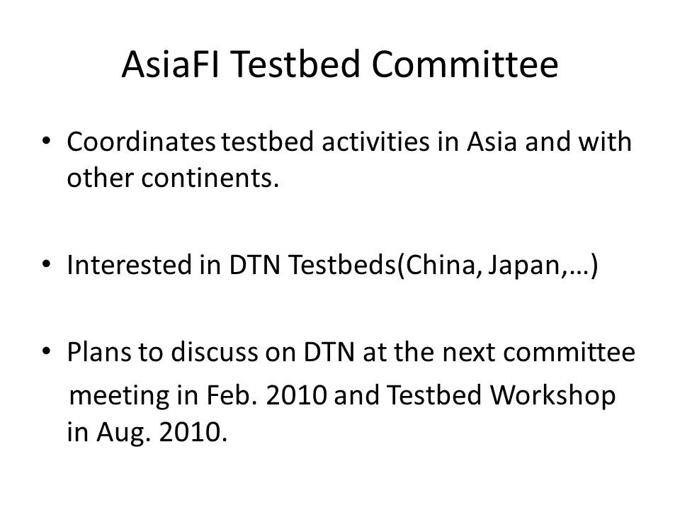 AsiaFI Testbed Committee Coordinates testbed activities in Asia and with other continents.