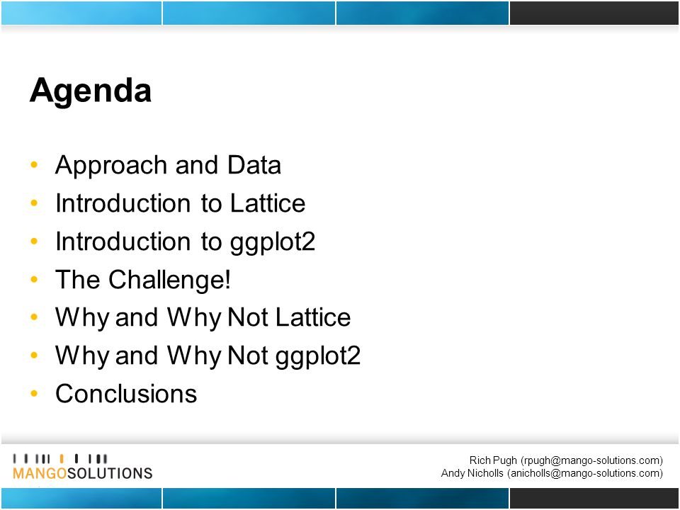 Rich Pugh (rpugh@mango-solutions.com) Andy Nicholls (anicholls@mango-solutions.com) Agenda Approach and Data Introduction to Lattice Introduction to g