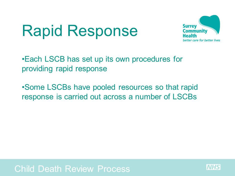 Child Death Review Process Rapid Response Each LSCB has set up its own procedures for providing rapid response Some LSCBs have pooled resources so tha