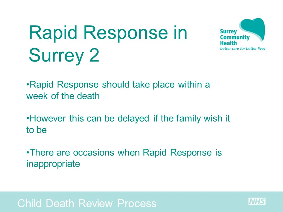 Child Death Review Process Rapid Response in Surrey 2 Rapid Response should take place within a week of the death However this can be delayed if the f