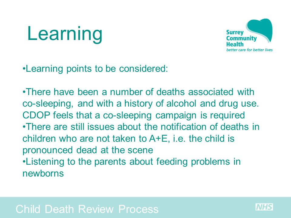Child Death Review Process Learning Learning points to be considered: There have been a number of deaths associated with co-sleeping, and with a histo