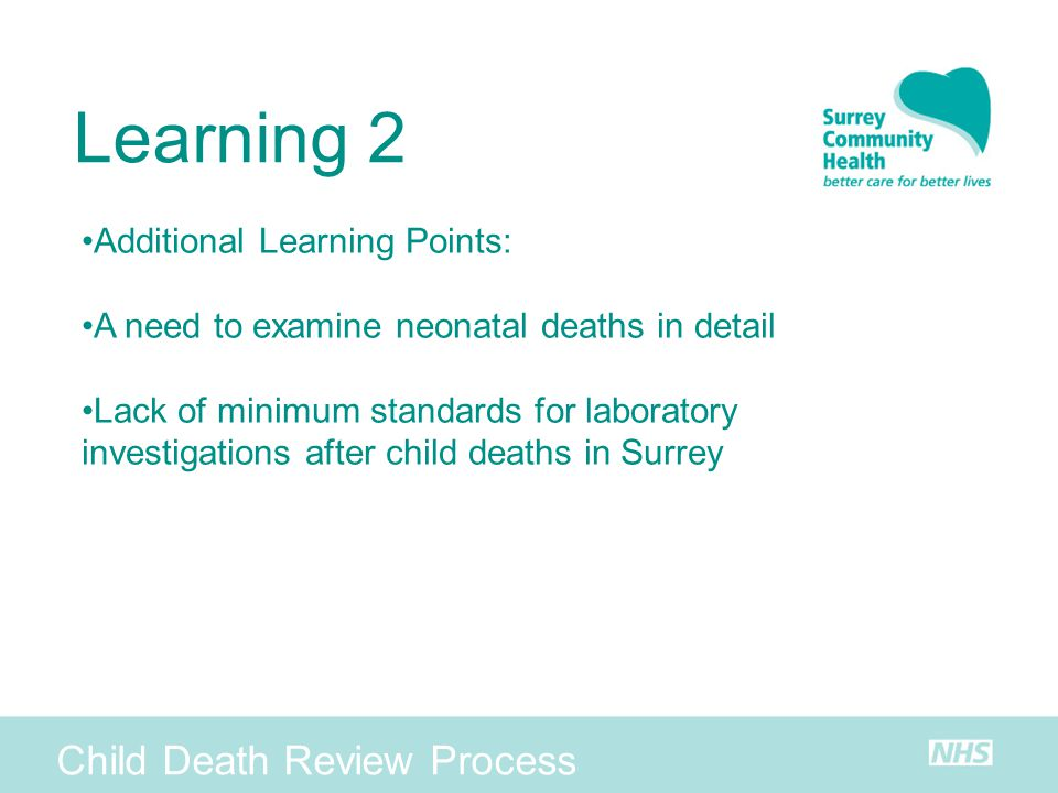 Child Death Review Process Learning 2 Additional Learning Points: A need to examine neonatal deaths in detail Lack of minimum standards for laboratory