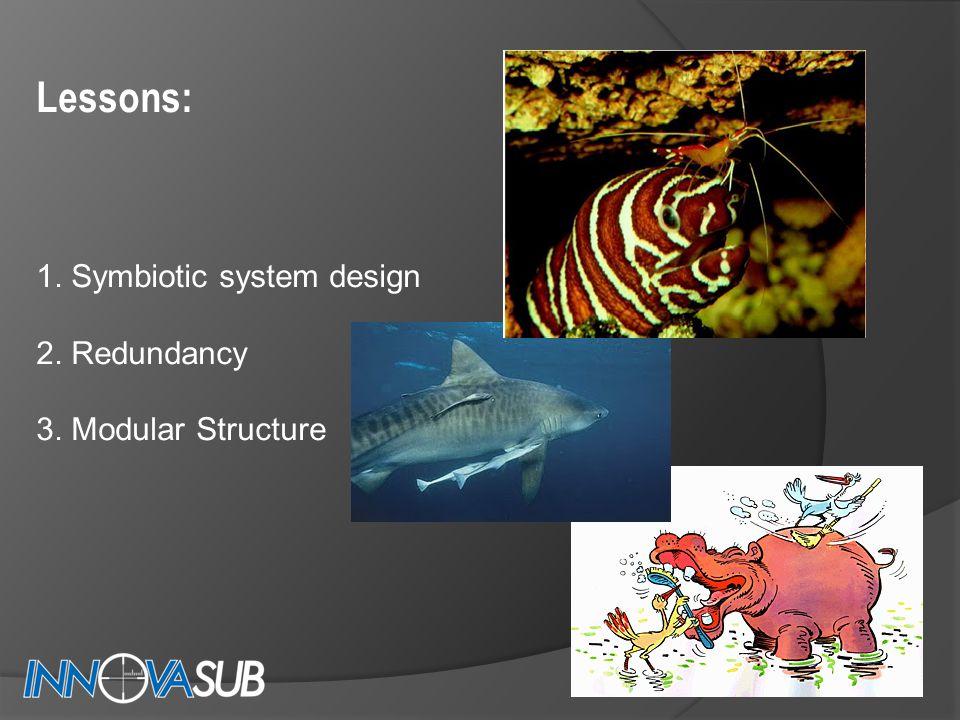Lessons: 1. Symbiotic system design 2. Redundancy 3. Modular Structure