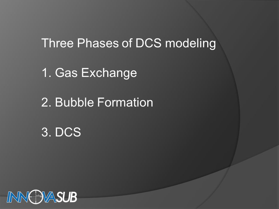 Three Phases of DCS modeling 1. Gas Exchange 2. Bubble Formation 3. DCS