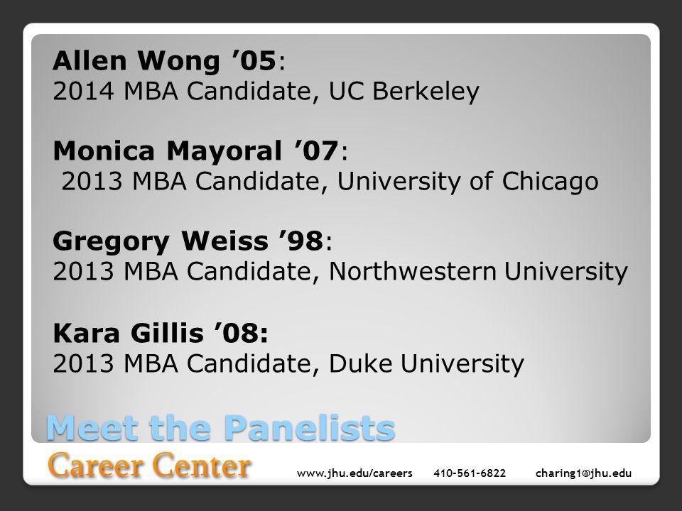 www.jhu.edu/careers410-561-6822 charing1@jhu.edu Meet the Panelists Allen Wong 05 : 2014 MBA Candidate, UC Berkeley Monica Mayoral 07 : 2013 MBA Candi