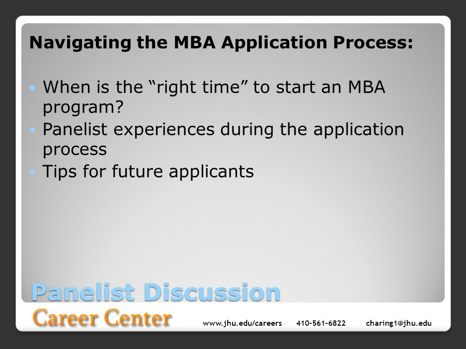 www.jhu.edu/careers410-561-6822 charing1@jhu.edu Panelist Discussion Navigating the MBA Application Process: When is the right time to start an MBA pr