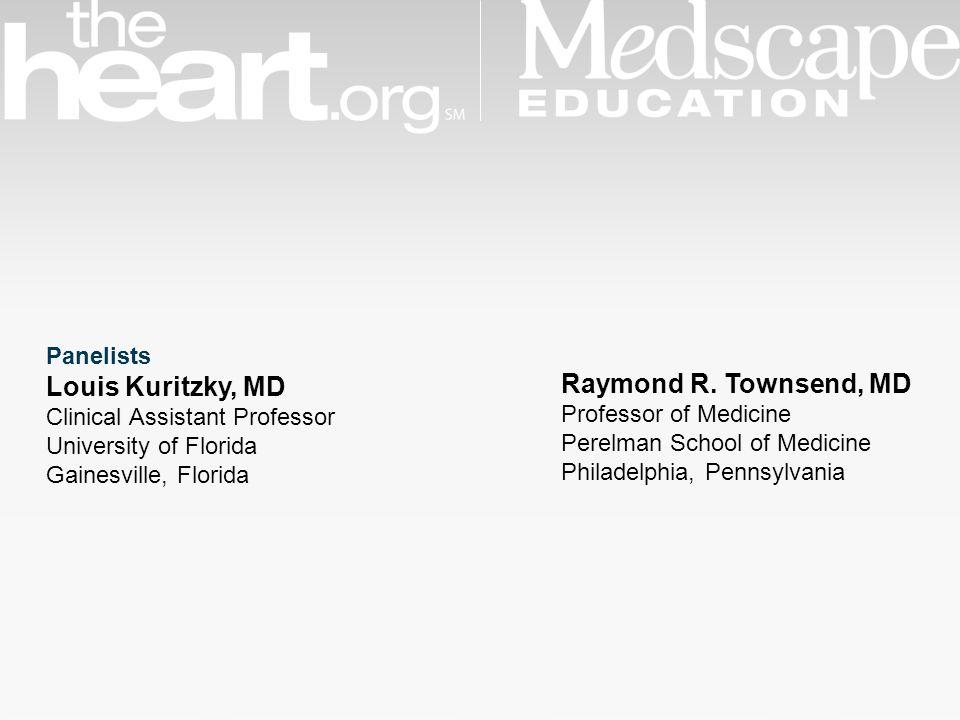 Panelists Louis Kuritzky, MD Clinical Assistant Professor University of Florida Gainesville, Florida Raymond R.