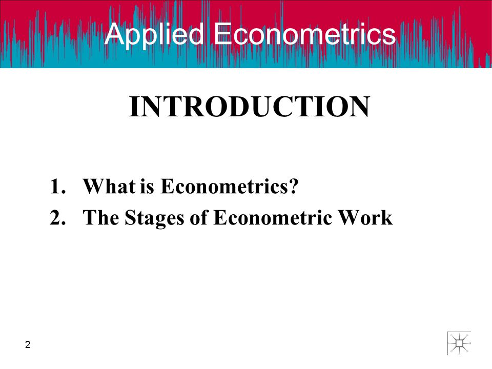 Applied Econometrics 2 INTRODUCTION 1.What is Econometrics? 2.The Stages of Econometric Work