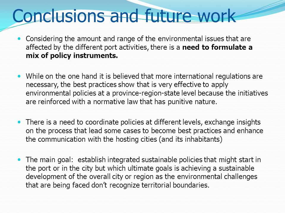 Conclusions and future work Considering the amount and range of the environmental issues that are affected by the different port activities, there is