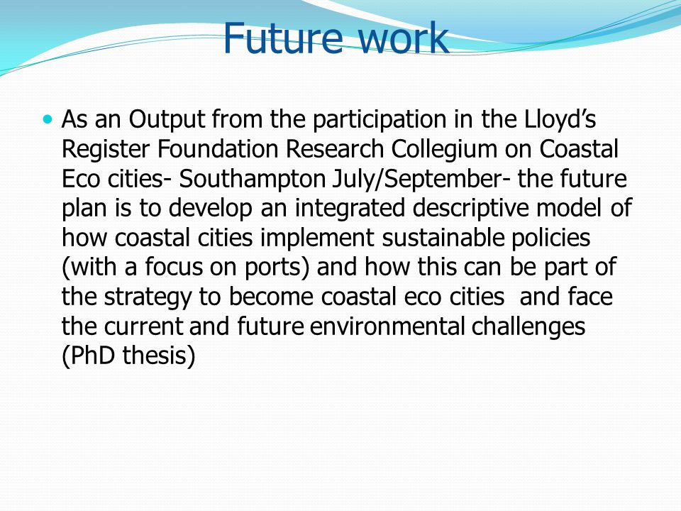 Future work As an Output from the participation in the Lloyds Register Foundation Research Collegium on Coastal Eco cities- Southampton July/September