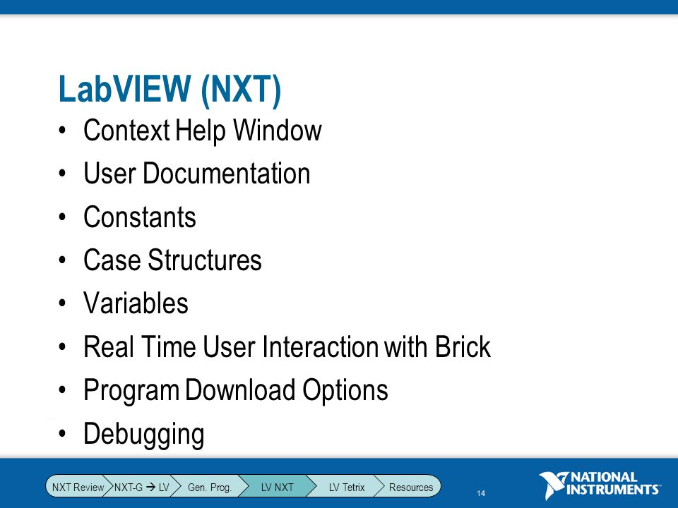 14 LabVIEW (NXT) Context Help Window User Documentation Constants Case Structures Variables Real Time User Interaction with Brick Program Download Opt