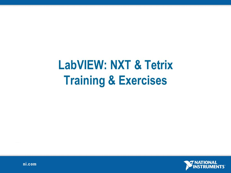 3 Overview NXT Review NXT-G LabVIEW General Programming LabVIEW (NXT) LabVIEW (Tetrix) Resources Learn More NXT-G LVGen.