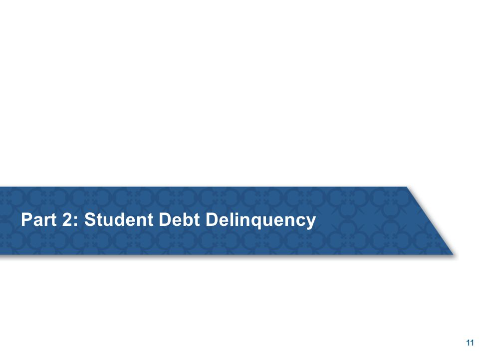 for internal use only Part 2: Student Debt Delinquency 11