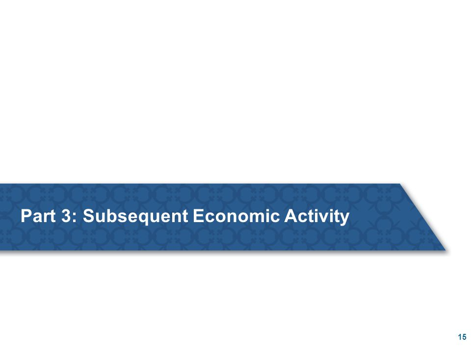 for internal use only Part 3: Subsequent Economic Activity 15