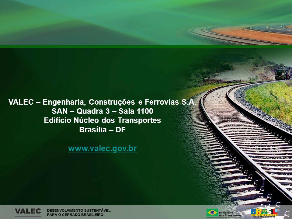 VALEC – Engenharia, Construções e Ferrovias S.A. SAN – Quadra 3 – Sala 1100 Edifício Núcleo dos Transportes Brasília – DF www.valec.gov.br