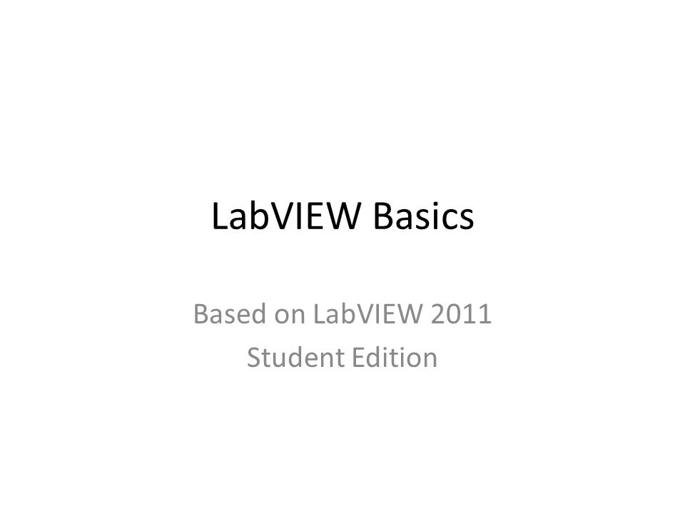 LabVIEW Basics Based on LabVIEW 2011 Student Edition