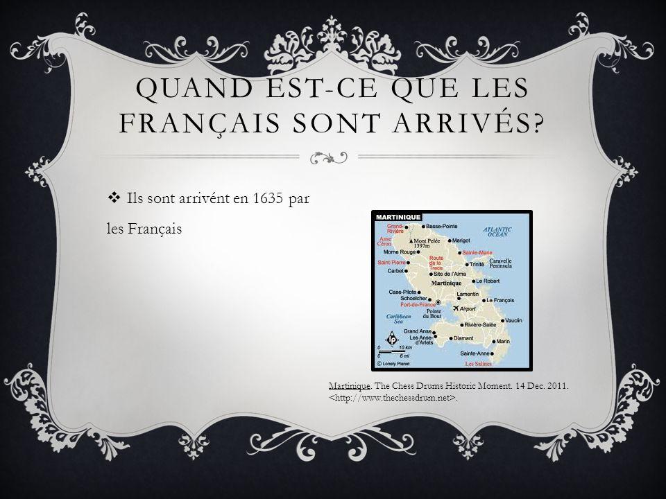 Ils sont arrivént en 1635 par les Français QUAND EST-CE QUE LES FRANÇAIS SONT ARRIVÉS? Martinique. The Chess Drums Historic Moment. 14 Dec. 2011..