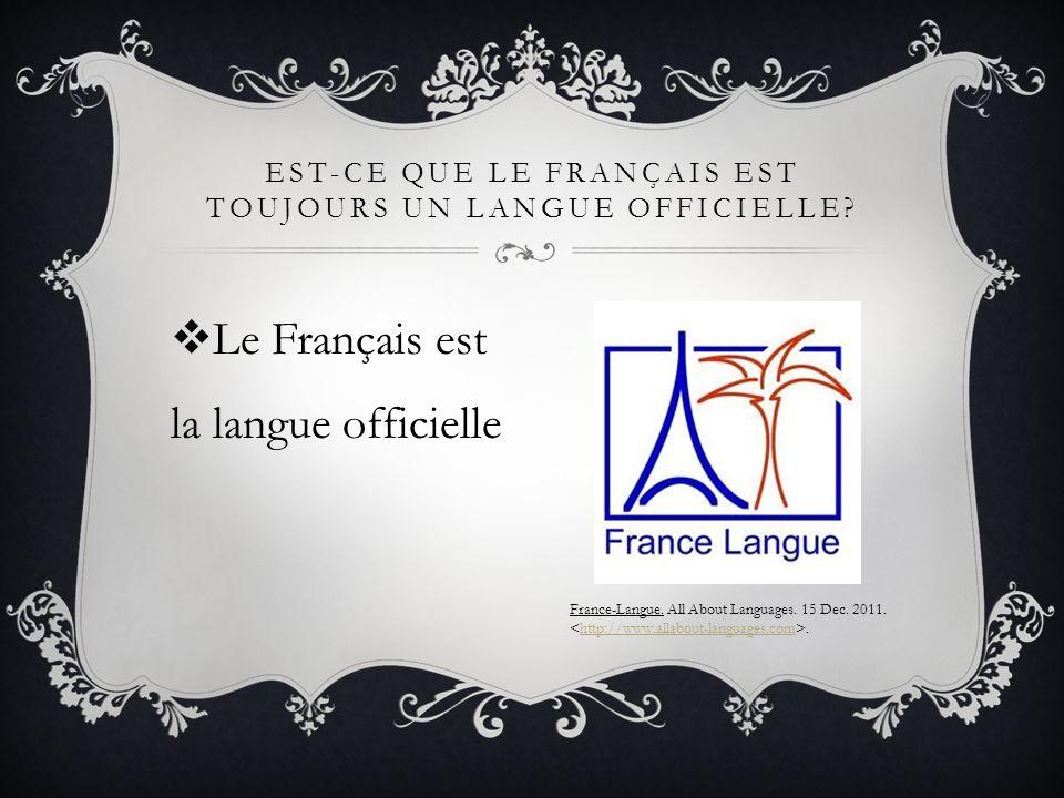 Le Français est la langue officielle EST-CE QUE LE FRANÇAIS EST TOUJOURS UN LANGUE OFFICIELLE? France-Langue. All About Languages. 15 Dec. 2011..http:
