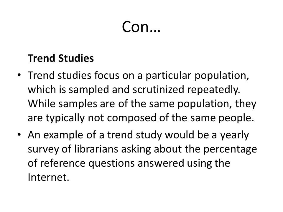Con… Cohort Studies Cohort studies also focus on a particular population, sampled and studied more than once.