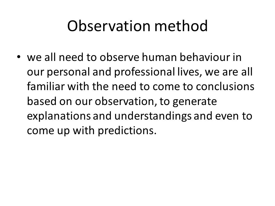 Observation method we all need to observe human behaviour in our personal and professional lives, we are all familiar with the need to come to conclus