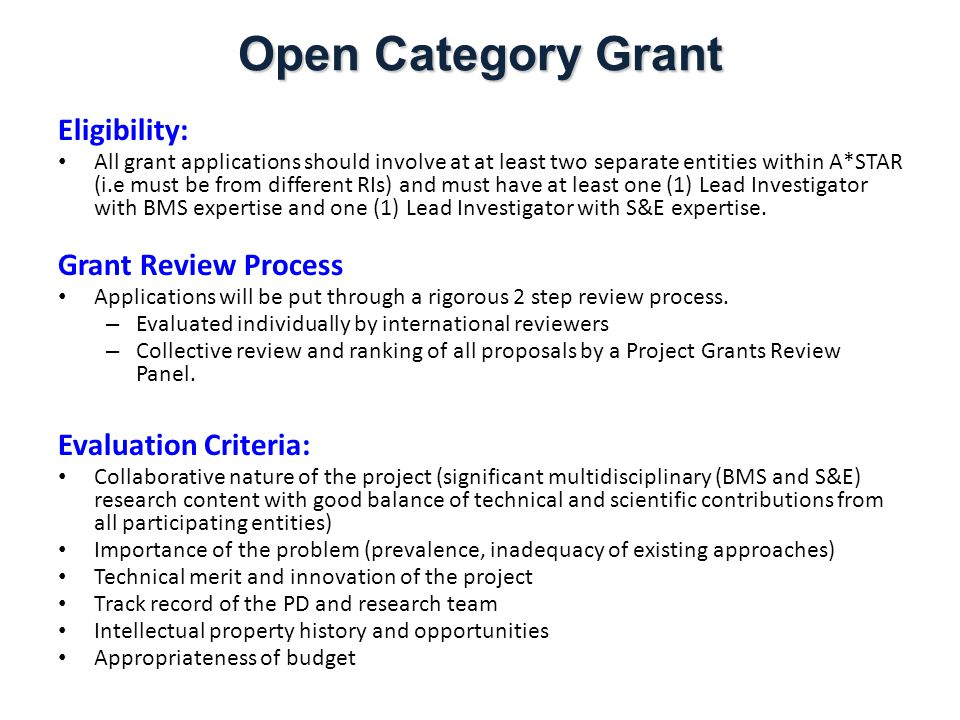 Application Timeline 2011 2 Project Grant Calls a Year Letter of Award Final Review & Recommendation by PGRP Nov OCG Grant Call Opens Grant Call Closes March May Sep Full proposals development (6 weeks) Review full proposals by international domain experts Budget & KPI moderation Open Category Grant AprilAug Oct Feb GC 1 GC 2