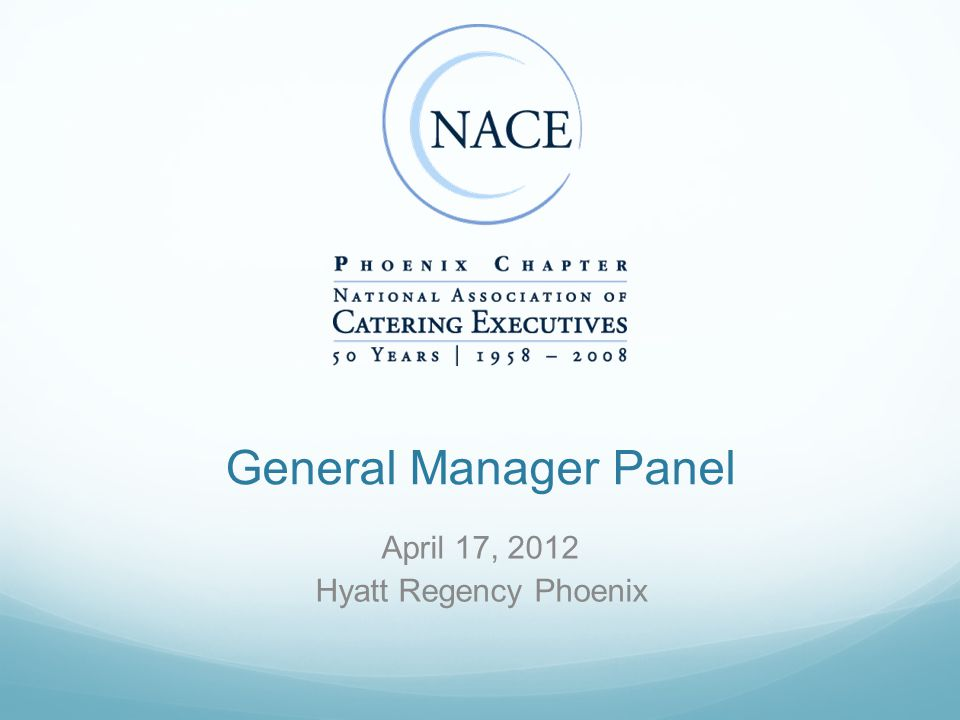 General Manager Panel April 17, 2012 Hyatt Regency Phoenix