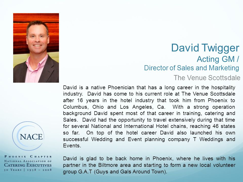 The Venue Scottsdale David Twigger Acting GM / Director of Sales and Marketing David is a native Phoenician that has a long career in the hospitality industry.