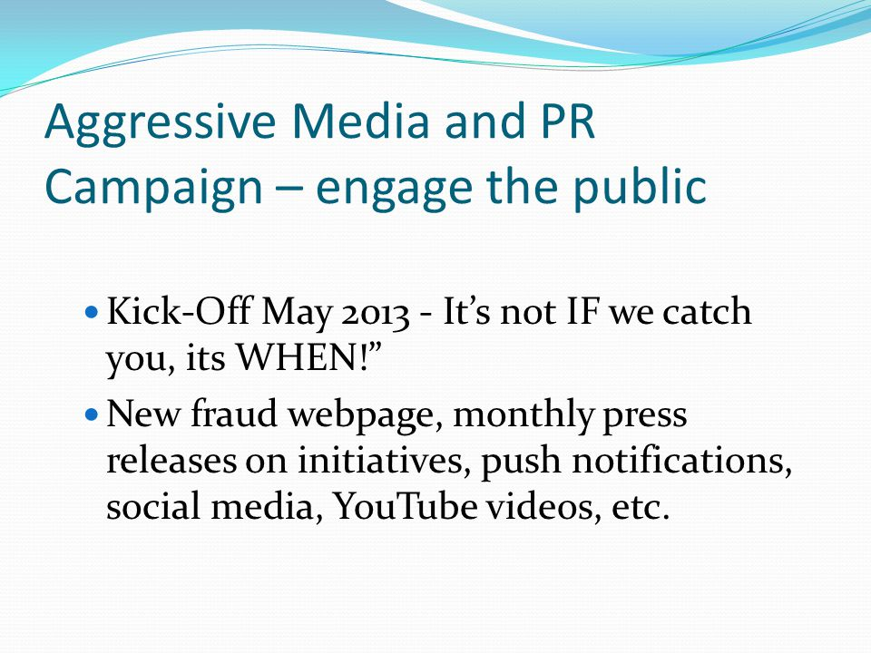 Aggressive Media and PR Campaign – engage the public Kick-Off May Its not IF we catch you, its WHEN.