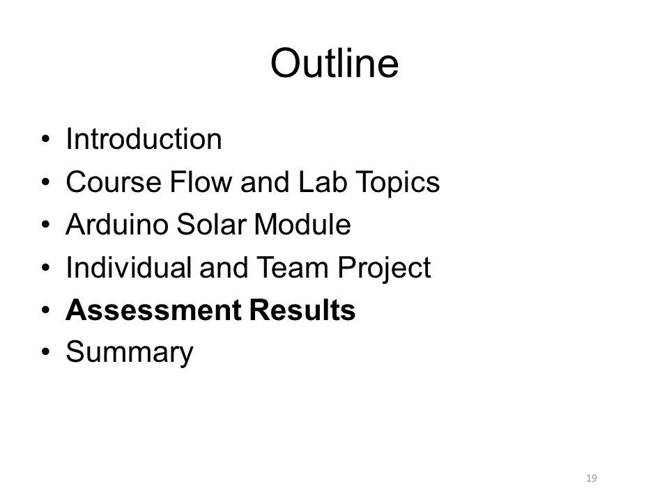 Outline Introduction Course Flow and Lab Topics Arduino Solar Module Individual and Team Project Assessment Results Summary 19
