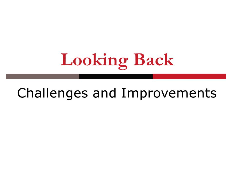 Challenges and Improvements Looking Back