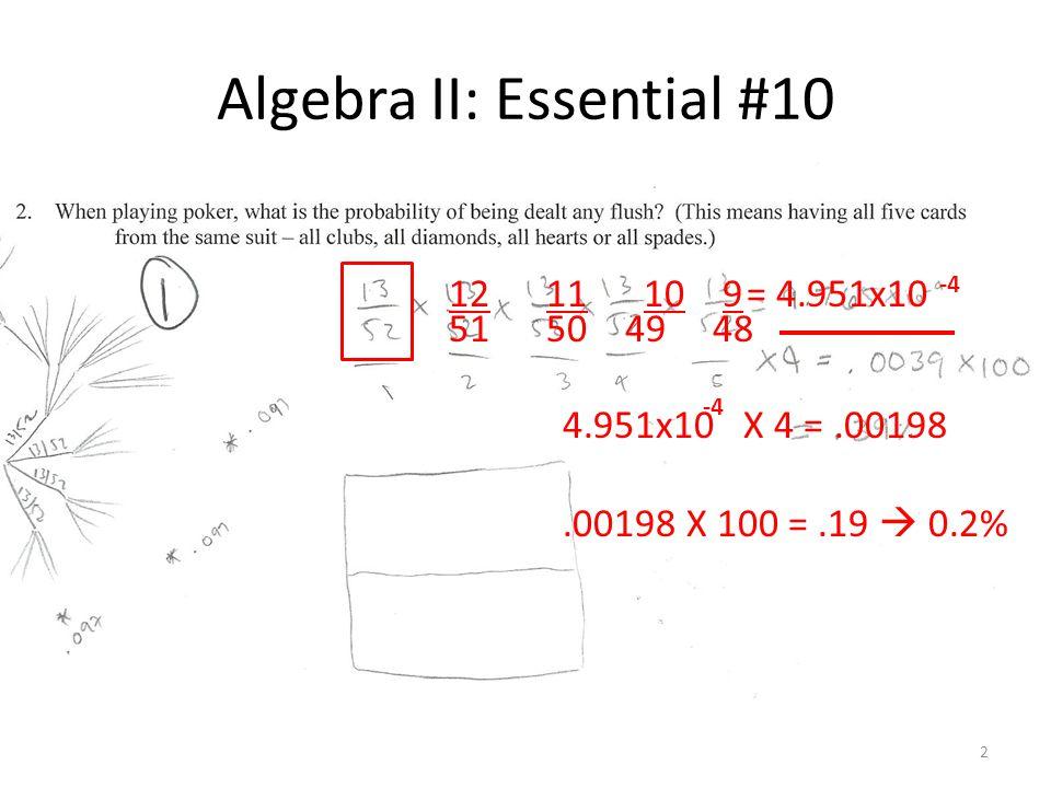 Algebra II: Essential #10 2 12 11 10 9 51 50 49 48 = 4.951x10 4.951x10 X 4 =.00198.00198 X 100 =.19 0.2% -4