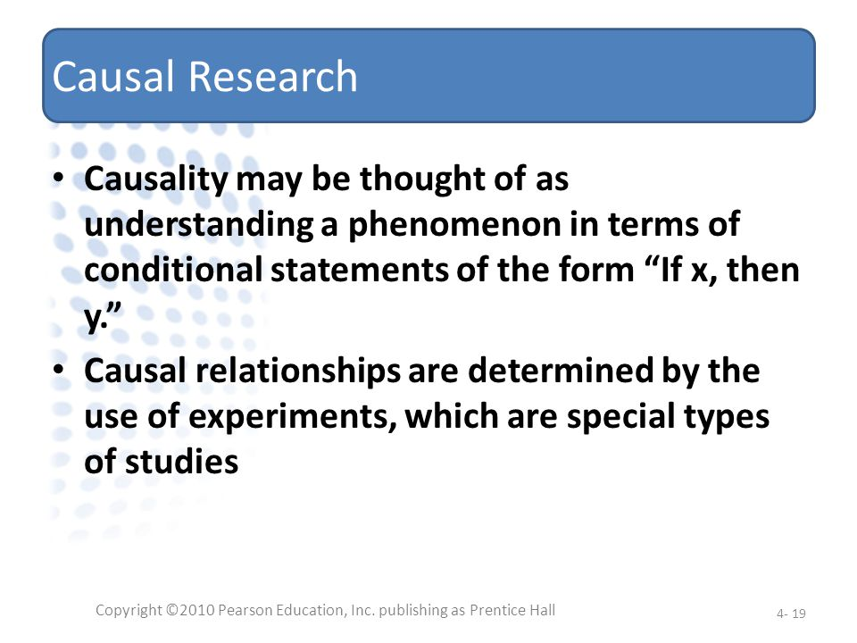 Causal Research Causality may be thought of as understanding a phenomenon in terms of conditional statements of the form If x, then y. Causal relation