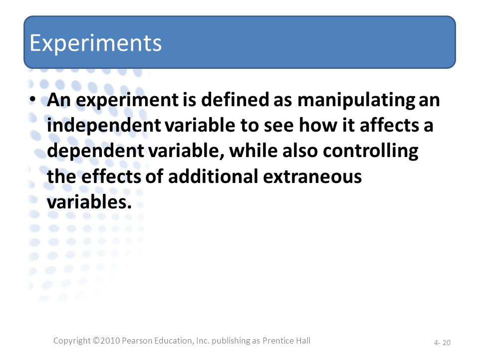 Experiments An experiment is defined as manipulating an independent variable to see how it affects a dependent variable, while also controlling the ef
